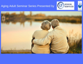 Aging Adult Seminar Series LT Senior Services