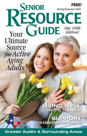 Senior Resource Guide Greater Austin area and Texas Hill Country (Spring/Summer 2021)